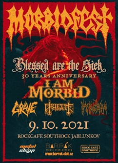 Morbidfest : Blessed Are The Sick 30 Years Anniversary- Jablunkov- I Am Morbid, rave, Gruesome, Pyrexia -Southock Rock Café, Bělá 1069, Jablunkov