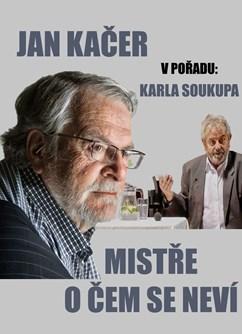Jan Kačer & Karel Soukup: Mistře, o čem se neví?- Hrádek -Dům kultury, Náměstí 8. května, Hrádek