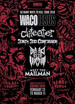 Waco Jesus, Cliteater, Deathbed Confession, Bleed The Victim