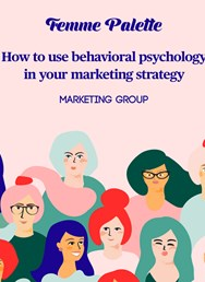 How to use behavioral psychology in your marketing strategy