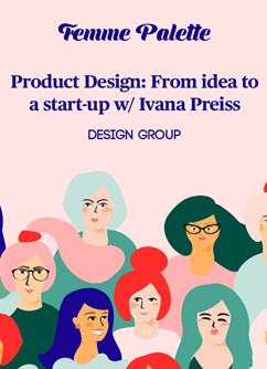 Product Design: From idea to a start-up w/ Ivana Preiss