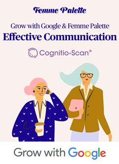 Grow with Google & Femme Palette: Effective Communication
