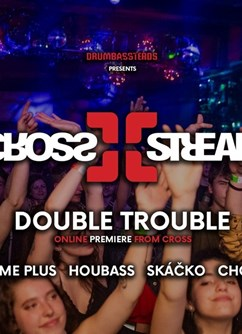 "Cross Stream ""Double Trouble"" with Drumbassterds"